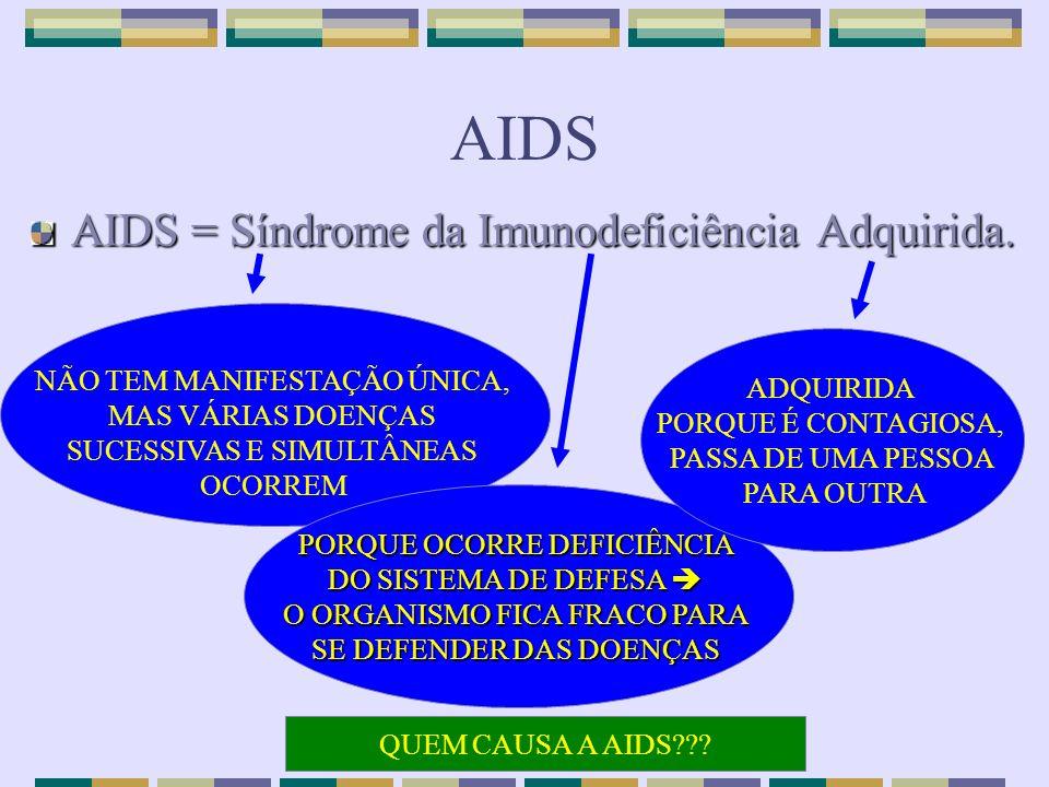 AIDS AIDS = Síndrome da Imunodeficiência Adquirida. NÃO TEM MANIFESTAÇÃO ÚNICA, MAS VÁRIAS DOENÇAS SUCESSIVAS E SIMULTÂNEAS OCORREM PORQUE OCORRE DEFI