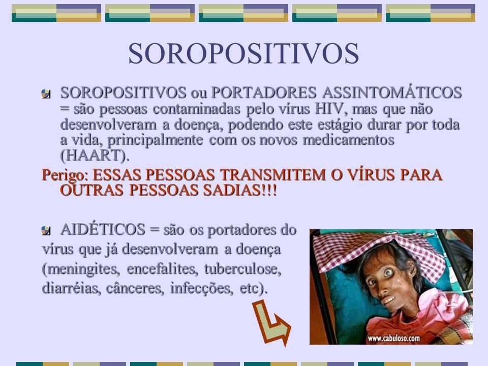 SOROPOSITIVOS SOROPOSITIVOS ou PORTADORES ASSINTOMÁTICOS = são pessoas contaminadas pelo vírus HIV, mas que não desenvolveram a doença, podendo este e