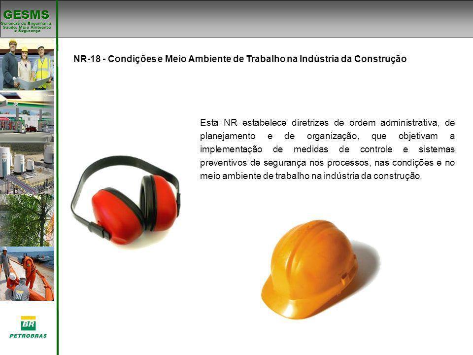 Gerência de Engenharia, Gerência de Engenharia, Saúde, Meio Ambiente e Segurança e Segurança GESMS Padrões de SMS NR-18 - Condições e Meio Ambiente de
