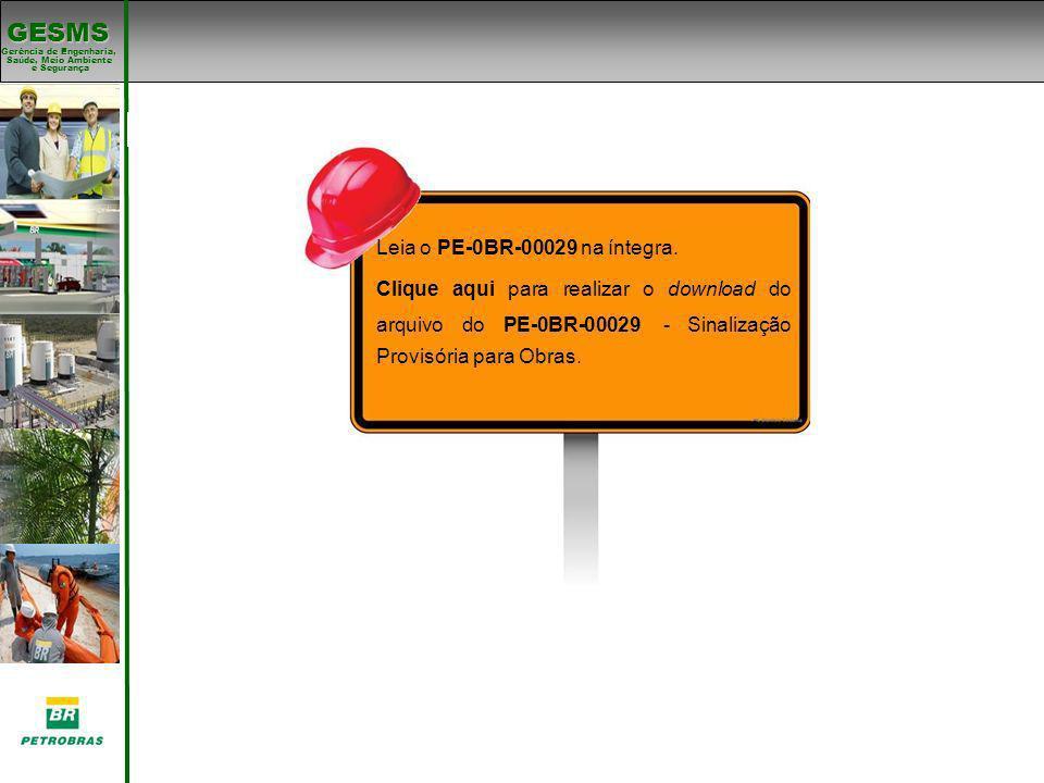 Gerência de Engenharia, Gerência de Engenharia, Saúde, Meio Ambiente e Segurança e Segurança GESMS Padrões de SMS Leia o PE-0BR-00029 na íntegra. Cliq