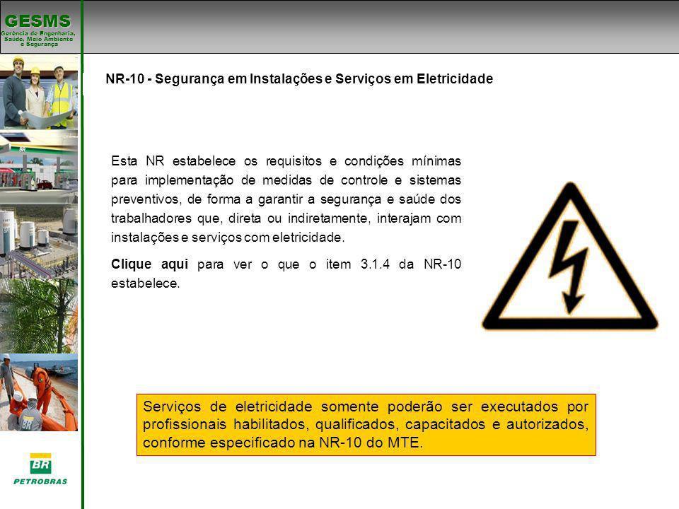 Gerência de Engenharia, Gerência de Engenharia, Saúde, Meio Ambiente e Segurança e Segurança GESMS Padrões de SMS NR-10 - Segurança em Instalações e S
