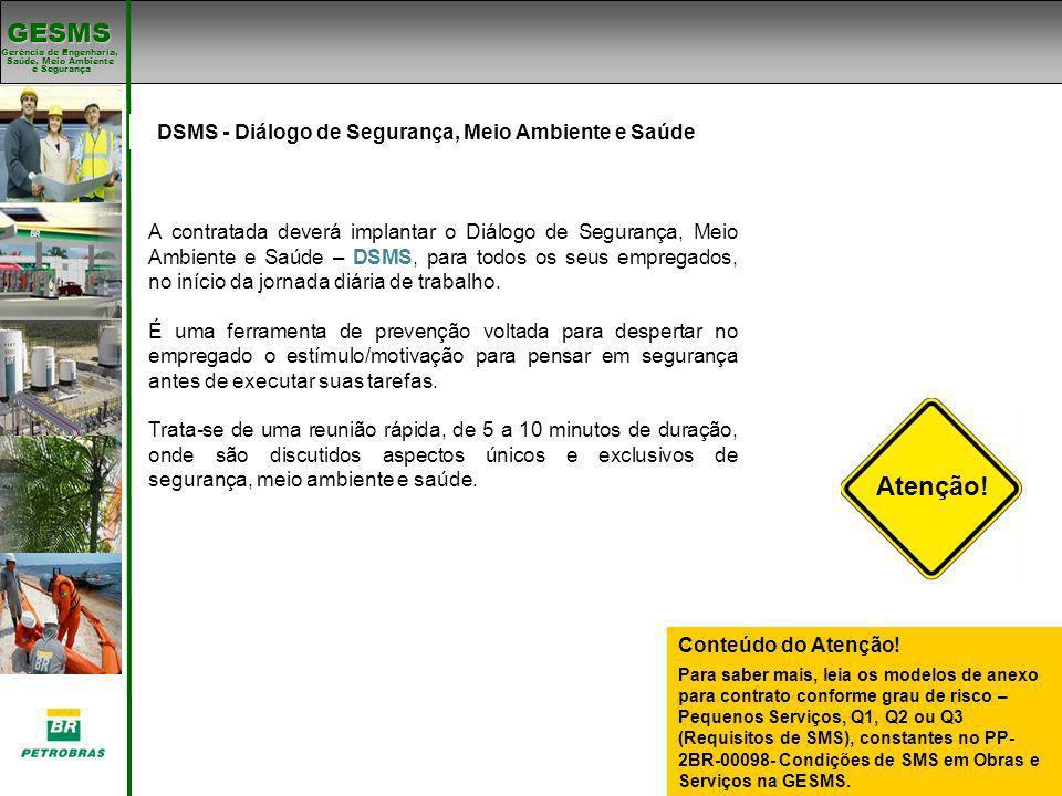 Gerência de Engenharia, Gerência de Engenharia, Saúde, Meio Ambiente e Segurança e Segurança GESMS Padrões de SMS Conteúdo do Atenção! Para saber mais