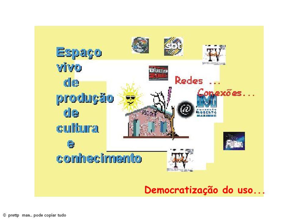 Democratização do uso... © prettp mas.. pode copiar tudo
