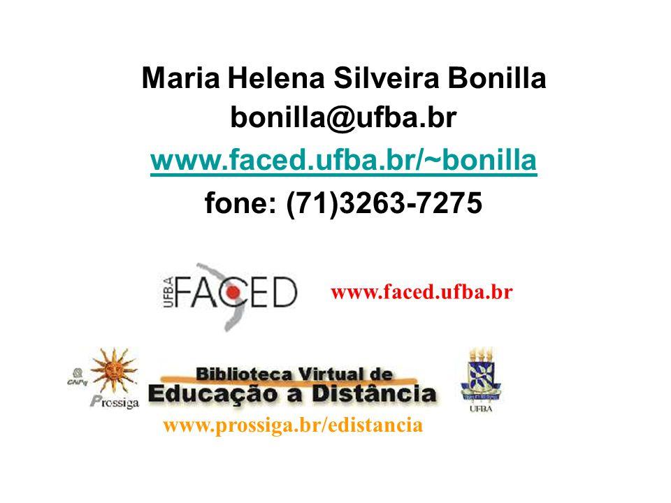 Maria Helena Silveira Bonilla bonilla@ufba.br www.faced.ufba.br/~bonilla fone: (71)3263-7275 www.faced.ufba.br www.prossiga.br/edistancia