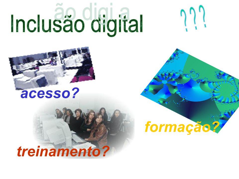 concepções... ideologias... modelos... Inclusão digital acesso! treinamento! formação!