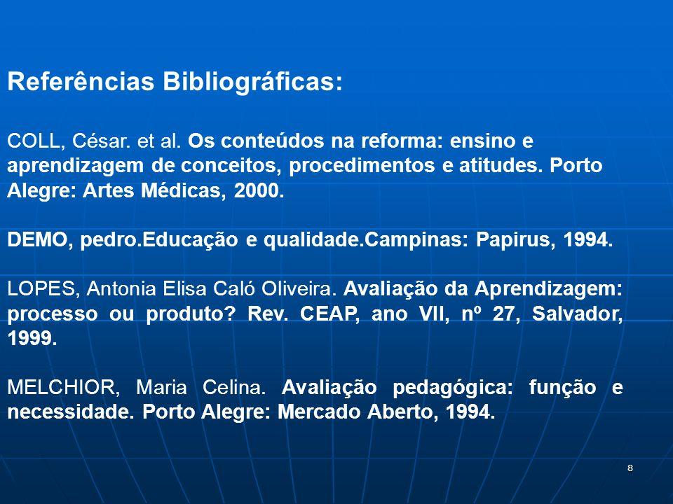 8 Referências Bibliográficas: COLL, César. et al. Os conteúdos na reforma: ensino e aprendizagem de conceitos, procedimentos e atitudes. Porto Alegre: