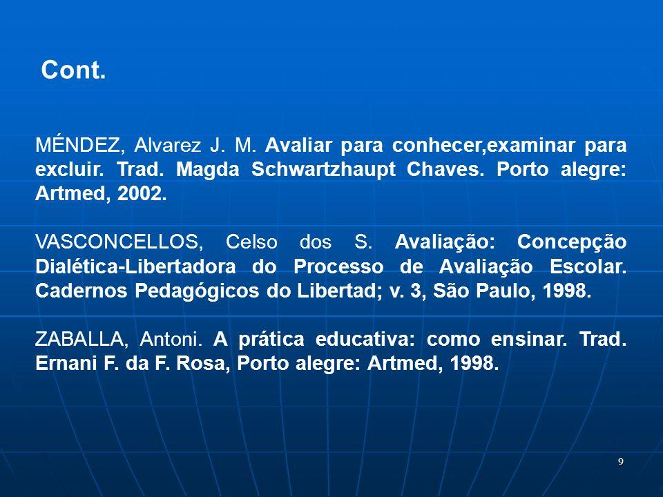 9 MÉNDEZ, Alvarez J. M. Avaliar para conhecer,examinar para excluir. Trad. Magda Schwartzhaupt Chaves. Porto alegre: Artmed, 2002. VASCONCELLOS, Celso