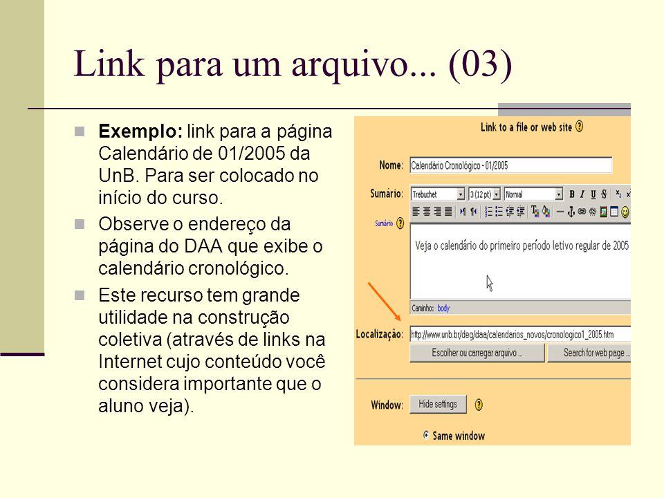 Link para um arquivo... (03) Exemplo: link para a página Calendário de 01/2005 da UnB. Para ser colocado no início do curso. Observe o endereço da pág