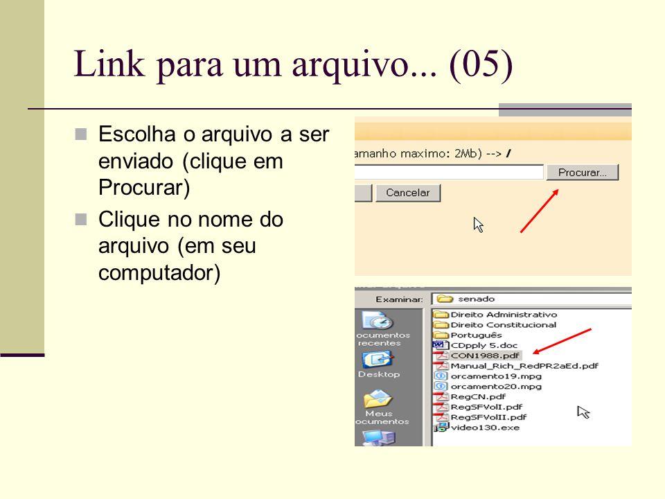 Link para um arquivo... (05) Escolha o arquivo a ser enviado (clique em Procurar) Clique no nome do arquivo (em seu computador)
