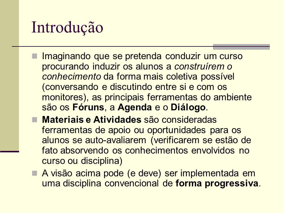 Introdução Imaginando que se pretenda conduzir um curso procurando induzir os alunos a construírem o conhecimento da forma mais coletiva possível (con
