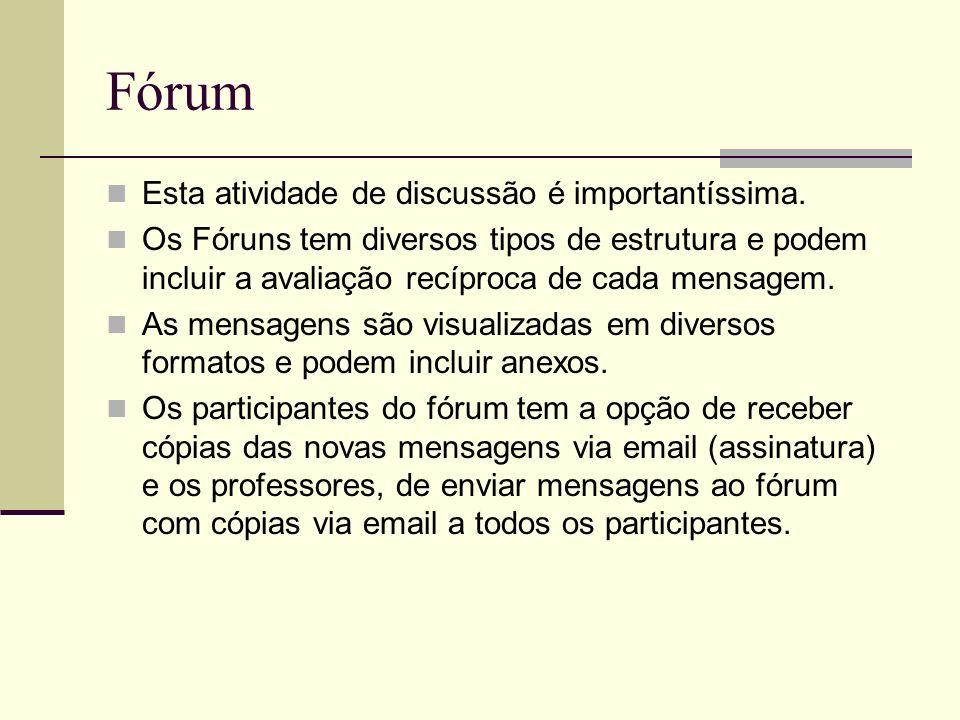 Fórum Esta atividade de discussão é importantíssima. Os Fóruns tem diversos tipos de estrutura e podem incluir a avaliação recíproca de cada mensagem.