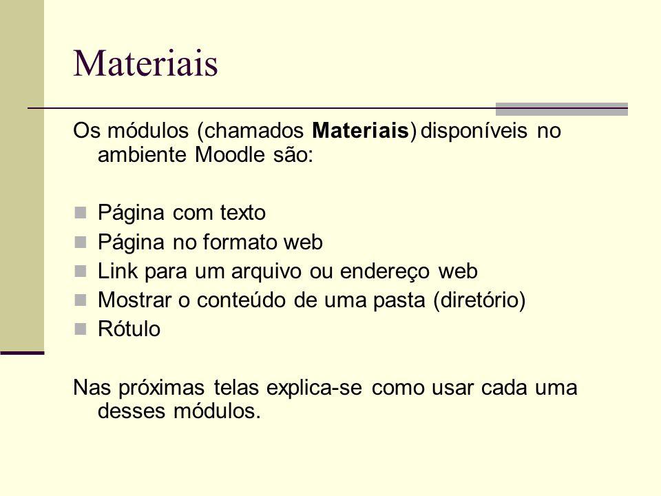 Materiais Os módulos (chamados Materiais) disponíveis no ambiente Moodle são: Página com texto Página no formato web Link para um arquivo ou endereço