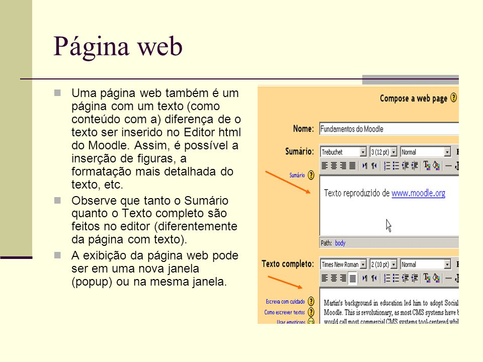 Página web Uma página web também é um página com um texto (como conteúdo com a) diferença de o texto ser inserido no Editor html do Moodle. Assim, é p