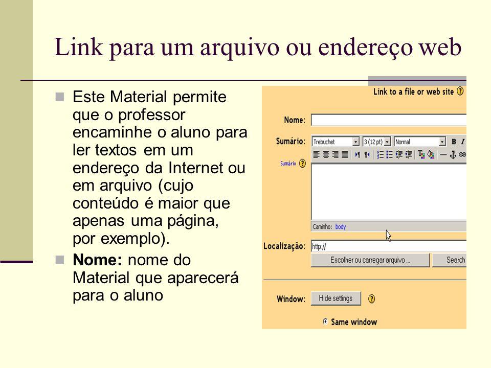 Este Material permite que o professor encaminhe o aluno para ler textos em um endereço da Internet ou em arquivo (cujo conteúdo é maior que apenas uma
