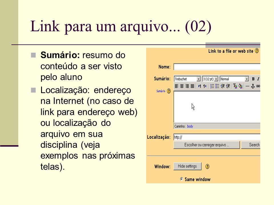Link para um arquivo... (02) Sumário: resumo do conteúdo a ser visto pelo aluno Localização: endereço na Internet (no caso de link para endereço web)