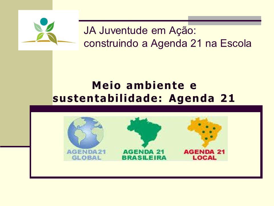JA Juventude em Ação: construindo a Agenda 21 na Escola Meio ambiente e sustentabilidade: Agenda 21