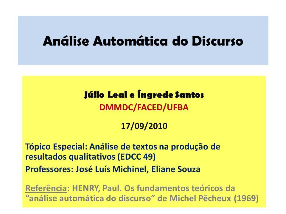 Análise Automática do Discurso Júlio Leal e Íngrede Santos DMMDC/FACED/UFBA 17/09/2010 Tópico Especial: Análise de textos na produção de resultados qu
