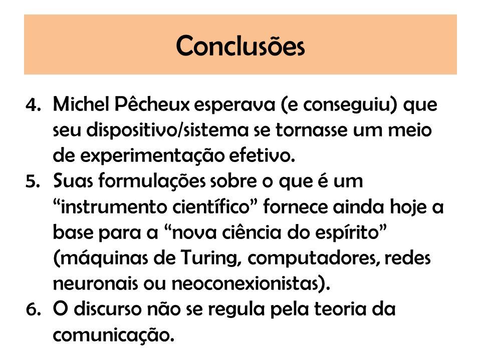 Conclusões 4.Michel Pêcheux esperava (e conseguiu) que seu dispositivo/sistema se tornasse um meio de experimentação efetivo. 5.Suas formulações sobre