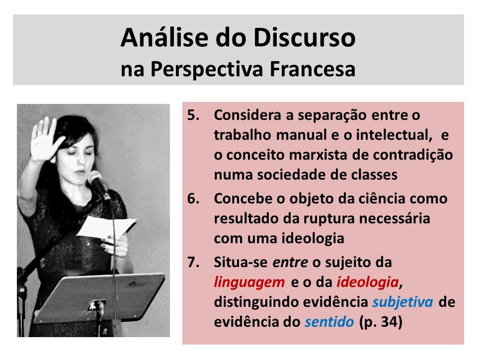 Análise do Discurso na Perspectiva Francesa 5.Considera a separação entre o trabalho manual e o intelectual, e o conceito marxista de contradição numa