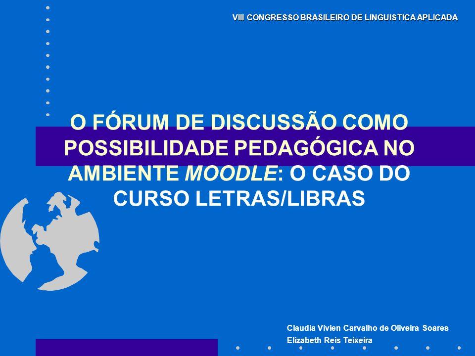 Claudia Vivien Carvalho de Oliveira Soares Elizabeth Reis Teixeira VIII CONGRESSO BRASILEIRO DE LINGUISTICA APLICADA O FÓRUM DE DISCUSSÃO COMO POSSIBI