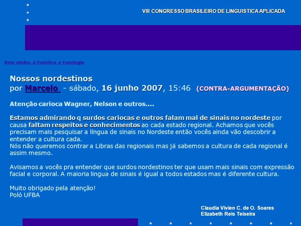 Claudia Vivien C. de O. Soares Elizabeth Reis Teixeira VIII CONGRESSO BRASILEIRO DE LINGUISTICA APLICADA Bem vindos à Fonética e Fonologia Nossos nord