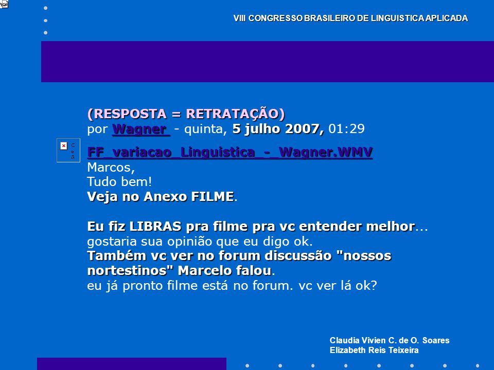 Claudia Vivien C. de O. Soares Elizabeth Reis Teixeira VIII CONGRESSO BRASILEIRO DE LINGUISTICA APLICADA (RESPOSTA = RETRATAÇÃO) Wagner Wagner 5 julho