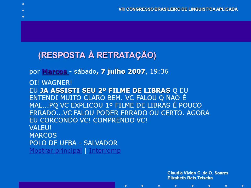Claudia Vivien C. de O. Soares Elizabeth Reis Teixeira VIII CONGRESSO BRASILEIRO DE LINGUISTICA APLICADA (RESPOSTA À RETRATAÇÃO) Marcos Marcos, 7 julh