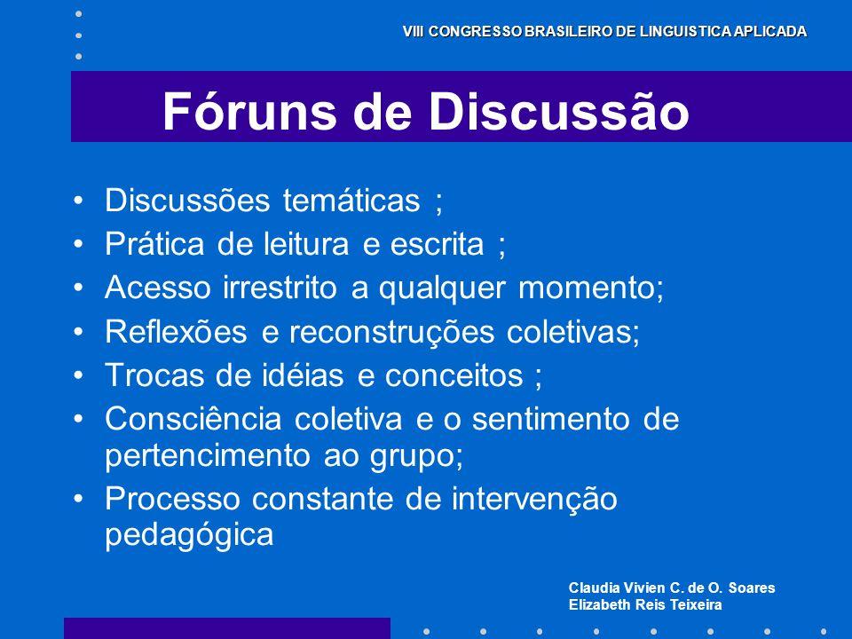 Claudia Vivien C. de O. Soares Elizabeth Reis Teixeira VIII CONGRESSO BRASILEIRO DE LINGUISTICA APLICADA Fóruns de Discussão Discussões temáticas ; Pr