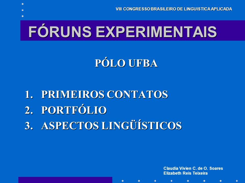 Claudia Vivien C. de O. Soares Elizabeth Reis Teixeira VIII CONGRESSO BRASILEIRO DE LINGUISTICA APLICADA FÓRUNS EXPERIMENTAIS PÓLO UFBA 1.PRIMEIROS CO