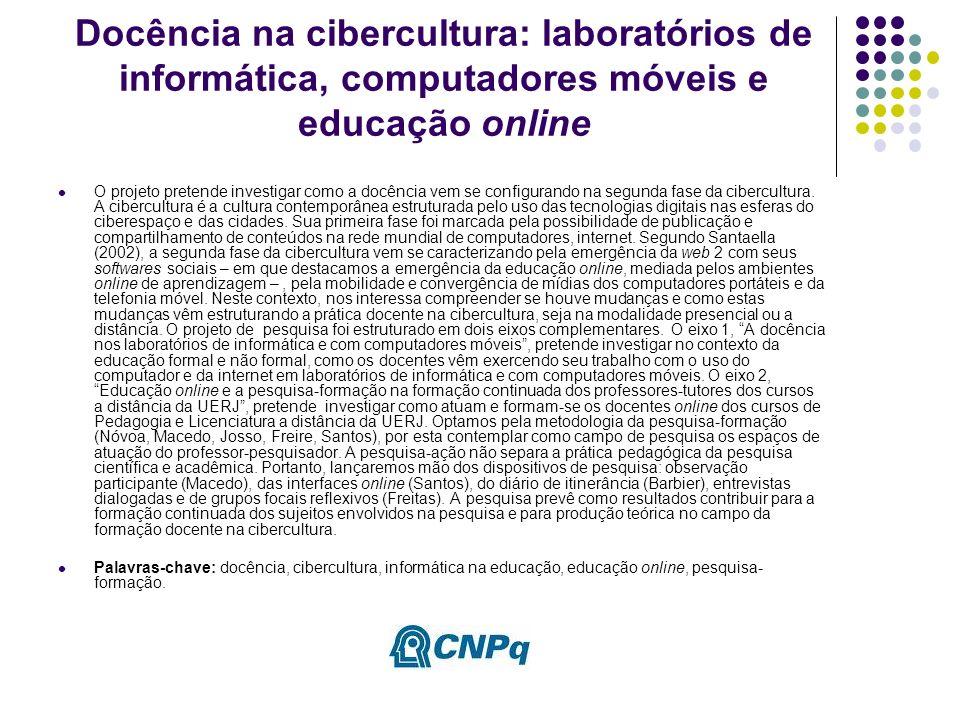 Docência na cibercultura: laboratórios de informática, computadores móveis e educação online O projeto pretende investigar como a docência vem se configurando na segunda fase da cibercultura.