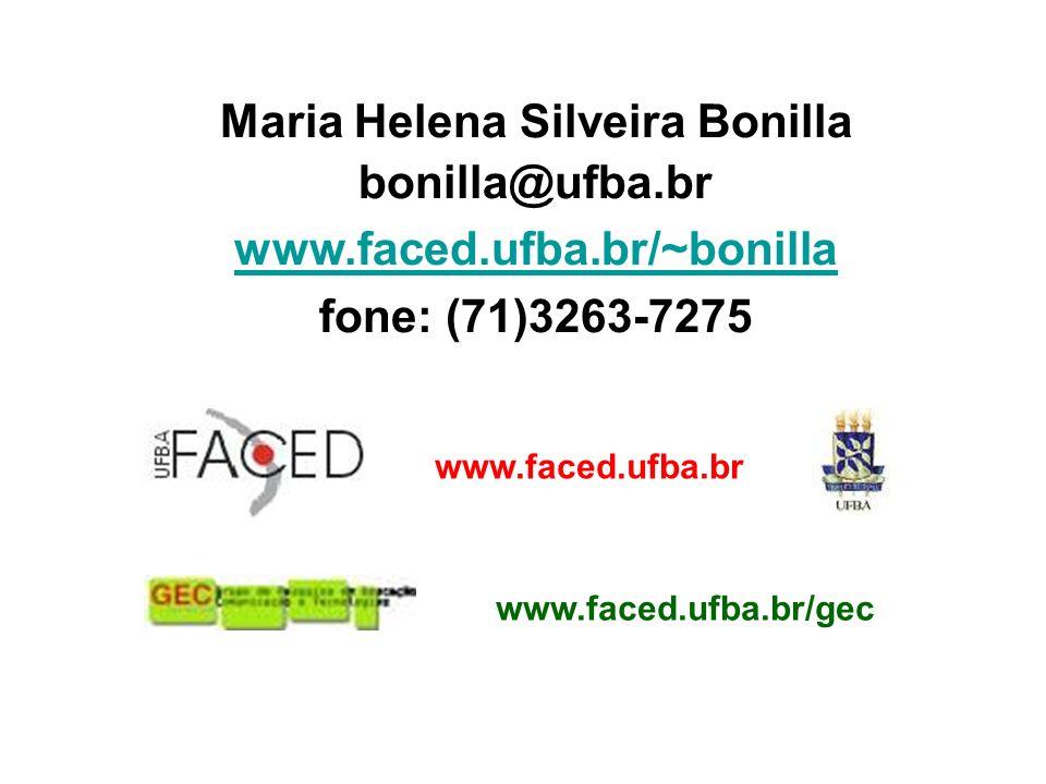 Maria Helena Silveira Bonilla bonilla@ufba.br www.faced.ufba.br/~bonilla fone: (71)3263-7275 www.faced.ufba.br www.faced.ufba.br/gec