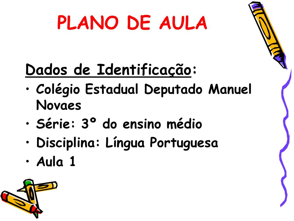 PLANO DE AULA Dados de Identificação: Colégio Estadual Deputado Manuel Novaes Série: 3º do ensino médio Disciplina: Língua Portuguesa Aula 1