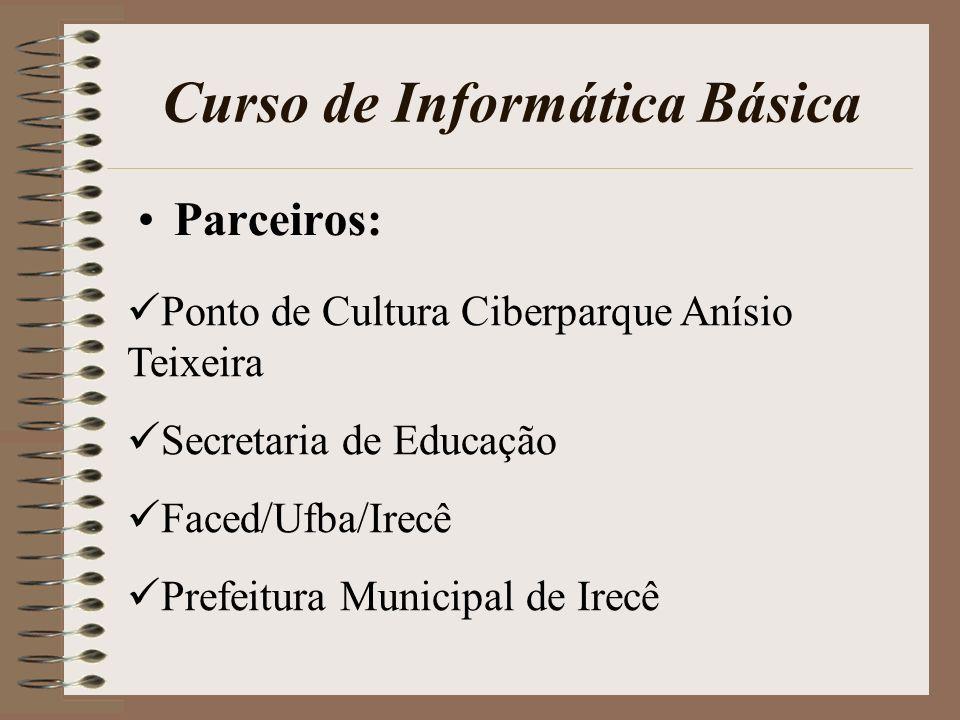 Curso de Informática Básica Parceiros: P onto de Cultura Ciberparque Anísio Teixeira S ecretaria de Educação F aced/Ufba/Irecê P refeitura Municipal d