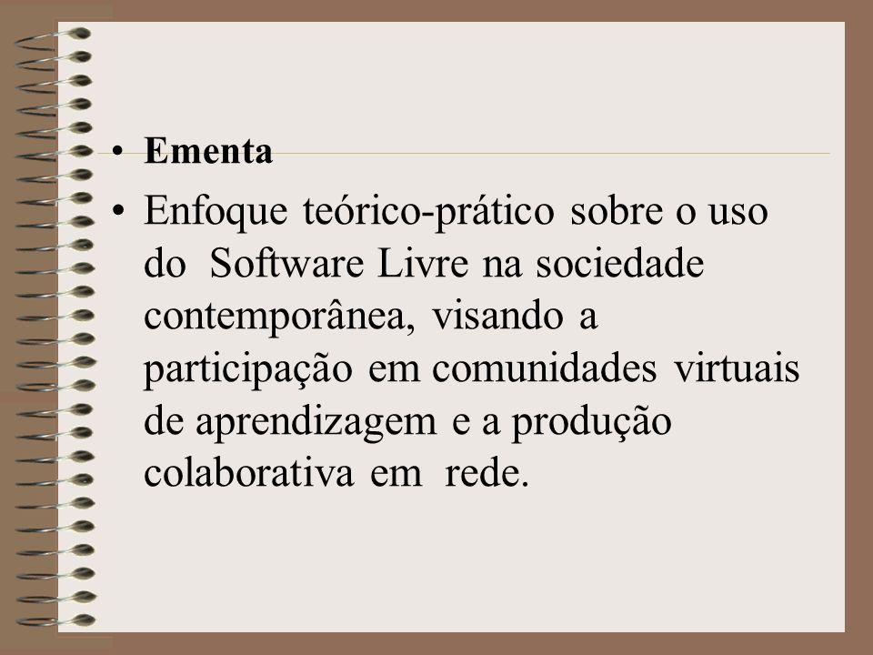 Ementa Enfoque teórico-prático sobre o uso do Software Livre na sociedade contemporânea, visando a participação em comunidades virtuais de aprendizage