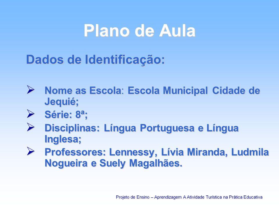 Plano de Aula Dados de Identificação: Nome as Escola: Escola Municipal Cidade de Jequié; Nome as Escola: Escola Municipal Cidade de Jequié; Série: 8ª;