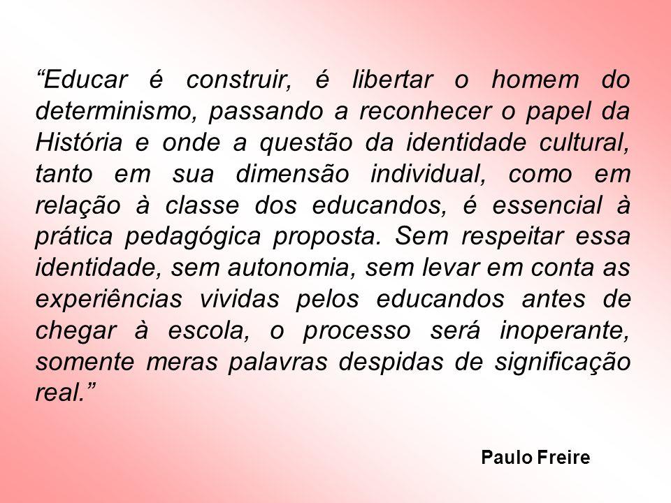 Educar é construir, é libertar o homem do determinismo, passando a reconhecer o papel da História e onde a questão da identidade cultural, tanto em su