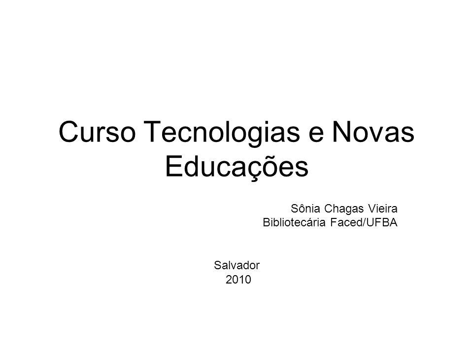 Curso Tecnologias e Novas Educações Sônia Chagas Vieira Bibliotecária Faced/UFBA Salvador 2010