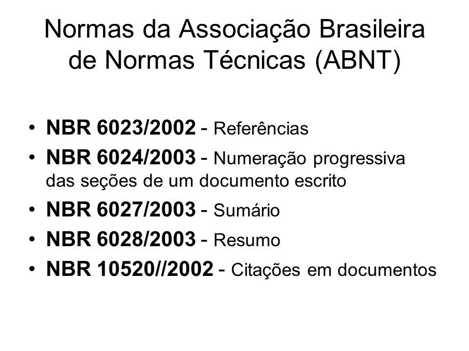 Normas da Associação Brasileira de Normas Técnicas (ABNT) NBR 6023/2002 - Referências NBR 6024/2003 - Numeração progressiva das seções de um documento