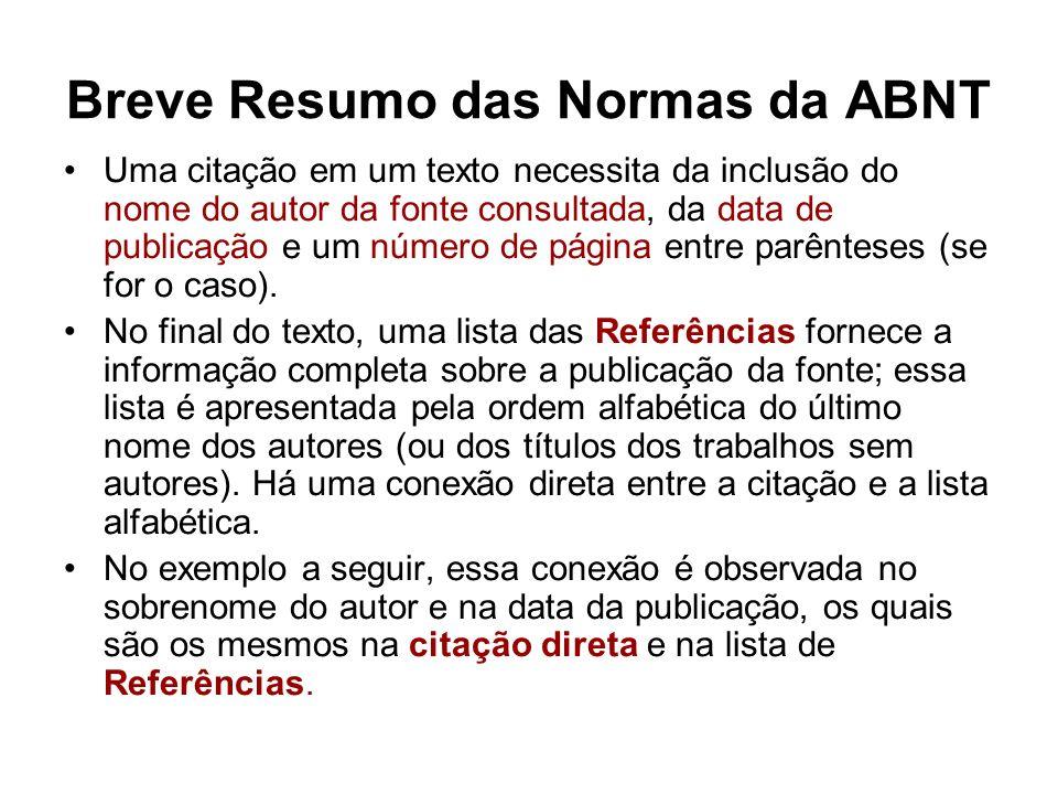 Breve Resumo das Normas da ABNT Exemplos Citação no texto: Por isso, de acordo com Santaella (1996, p.