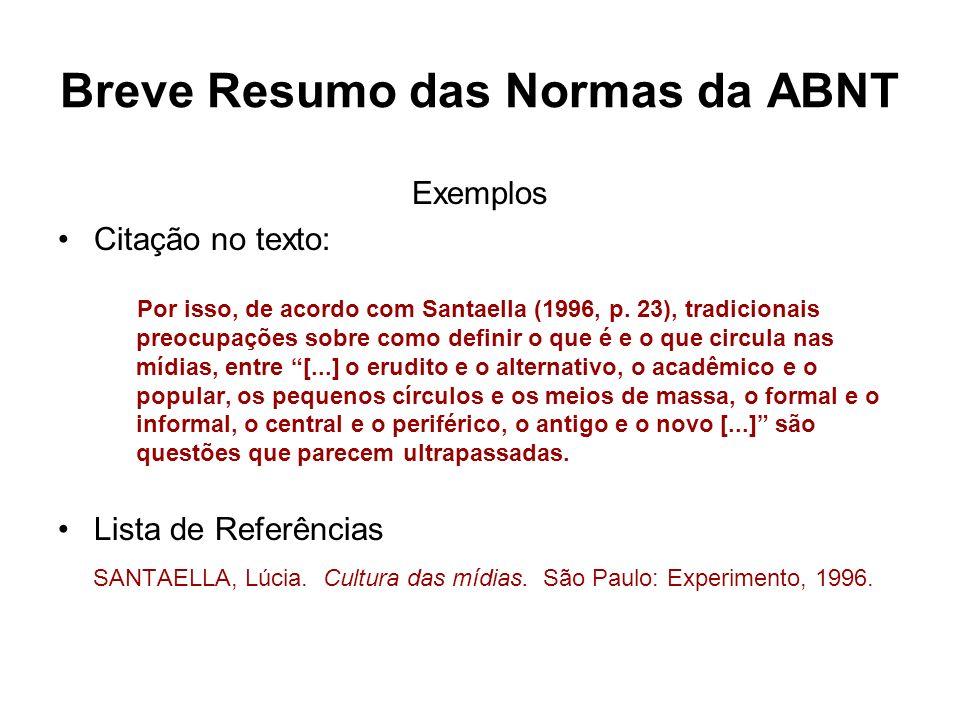 Breve Resumo das Normas da ABNT Exemplos Citação no texto: Por isso, de acordo com Santaella (1996, p. 23), tradicionais preocupações sobre como defin