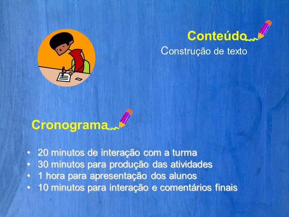 Conteúdo C onstrução de texto Cronograma 20 minutos de interação com a turma20 minutos de interação com a turma 30 minutos para produção das atividade