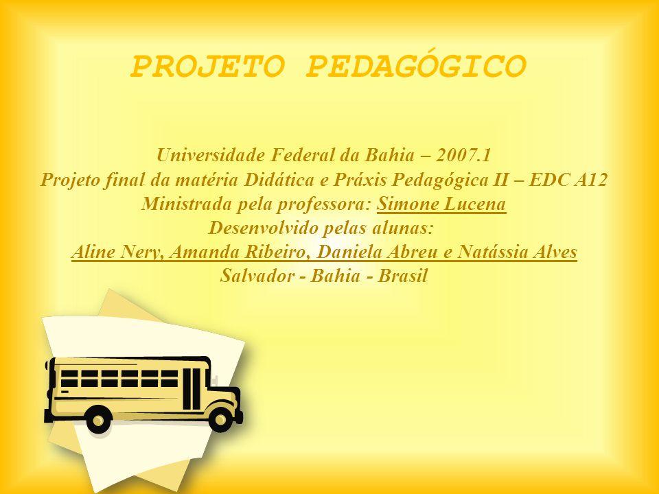 Universidade Federal da Bahia – 2007.1 Projeto final da matéria Didática e Práxis Pedagógica II – EDC A12 Ministrada pela professora: Simone Lucena De