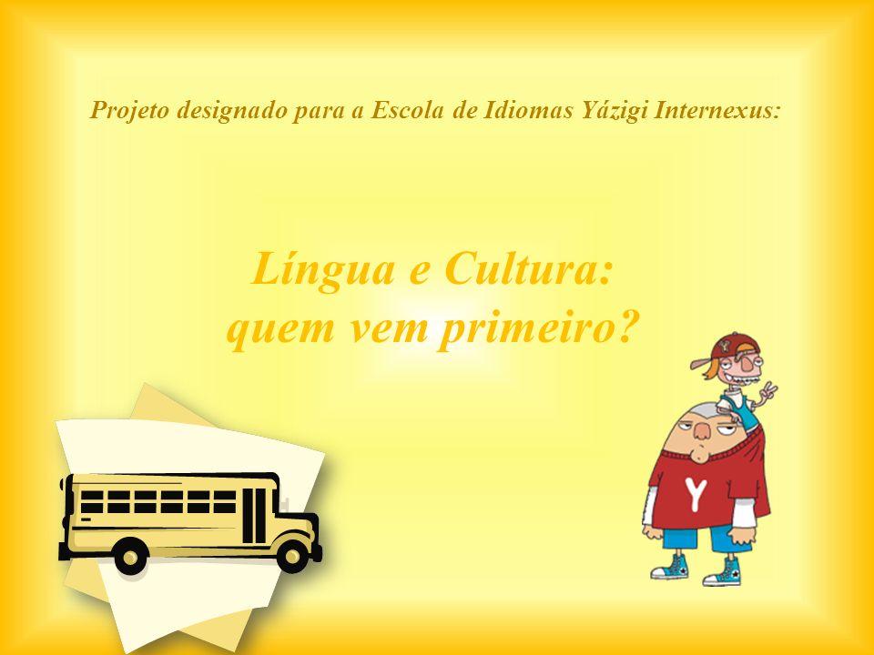 Projeto designado para a Escola de Idiomas Yázigi Internexus: Língua e Cultura: quem vem primeiro?
