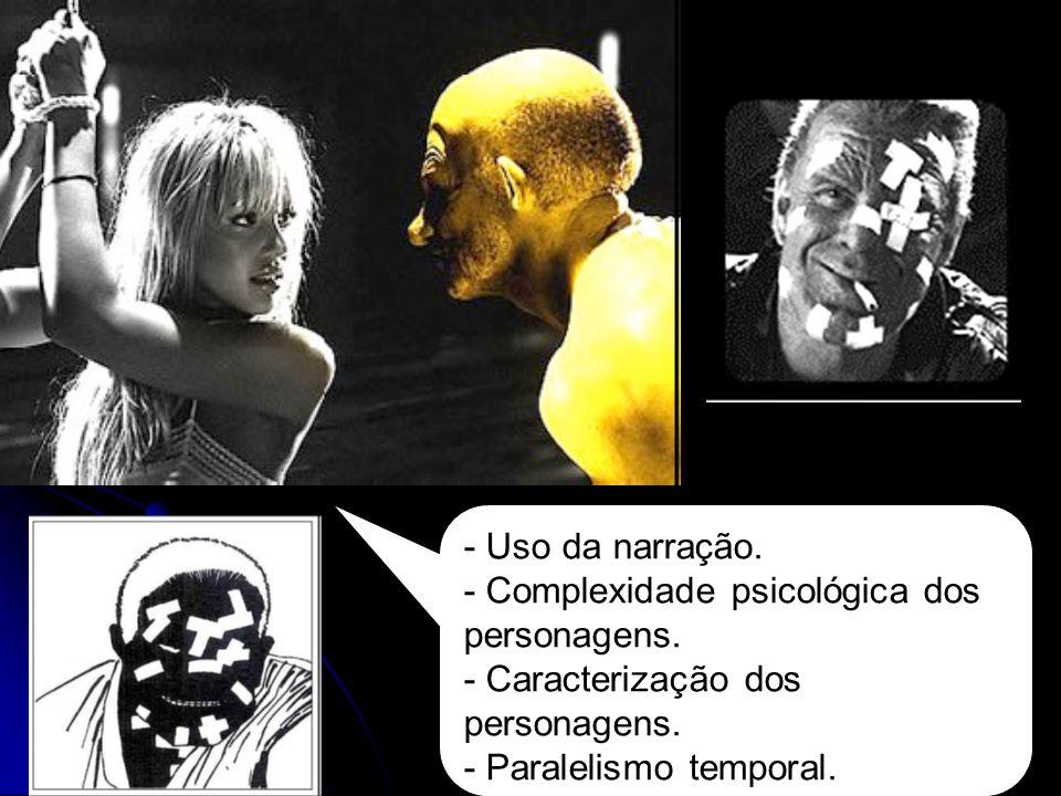 - Uso da narração. - Complexidade psicológica dos personagens. - Caracterização dos personagens. - Paralelismo temporal.
