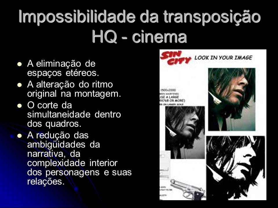 Impossibilidade da transposição HQ - cinema A eliminação de espaços etéreos. A alteração do ritmo original na montagem. O corte da simultaneidade dent