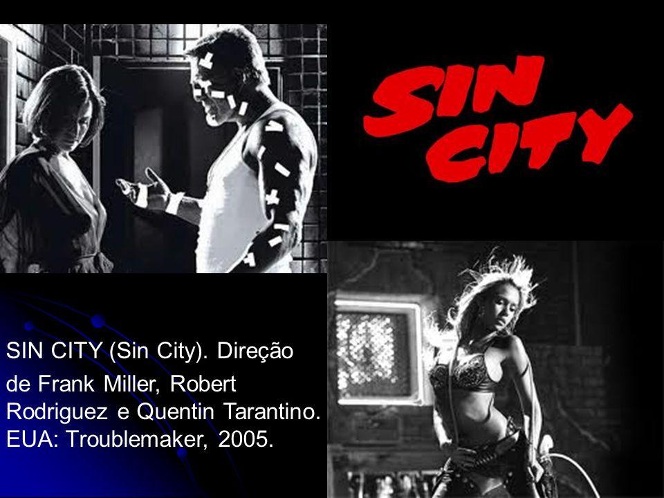 SIN CITY (Sin City). Direção de Frank Miller, Robert Rodriguez e Quentin Tarantino. EUA: Troublemaker, 2005.