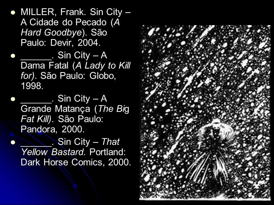 MILLER, Frank. Sin City – A Cidade do Pecado (A Hard Goodbye). São Paulo: Devir, 2004. ______. Sin City – A Dama Fatal (A Lady to Kill for). São Paulo