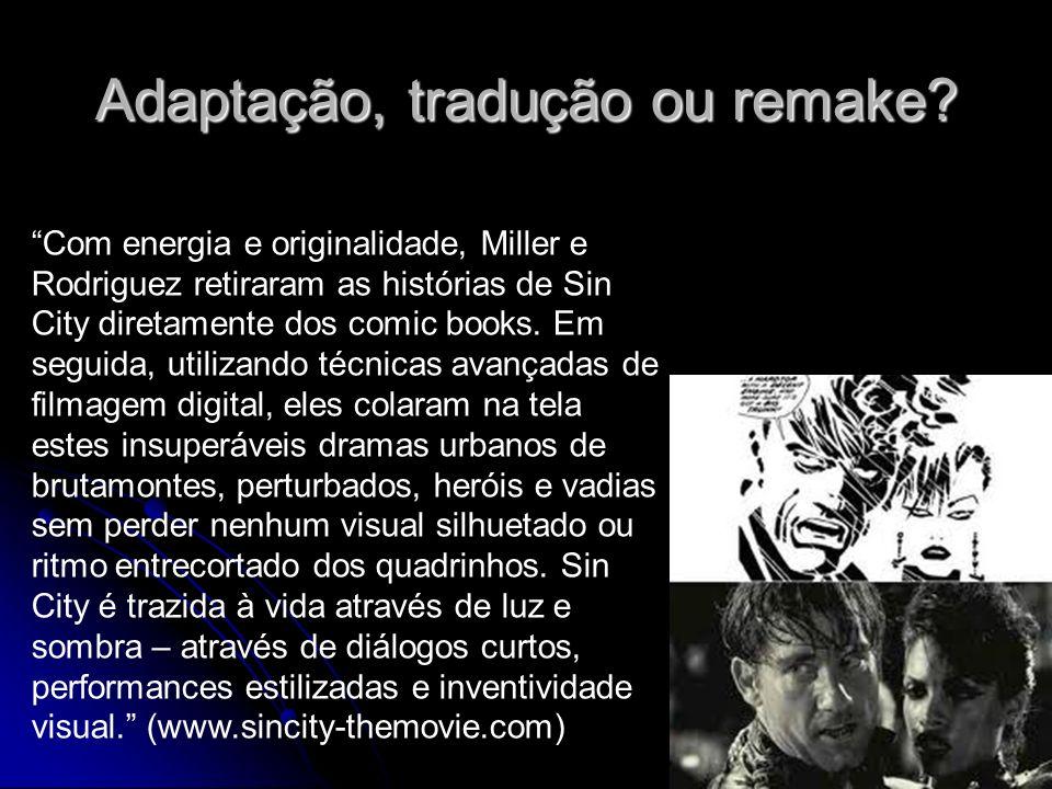 Adaptação, tradução ou remake? Com energia e originalidade, Miller e Rodriguez retiraram as histórias de Sin City diretamente dos comic books. Em segu