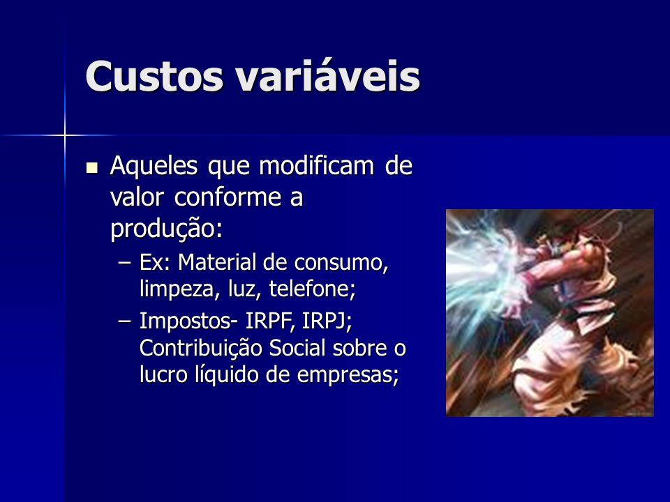 Custos variáveis Aqueles que modificam de valor conforme a produção: Aqueles que modificam de valor conforme a produção: –Ex: Material de consumo, lim