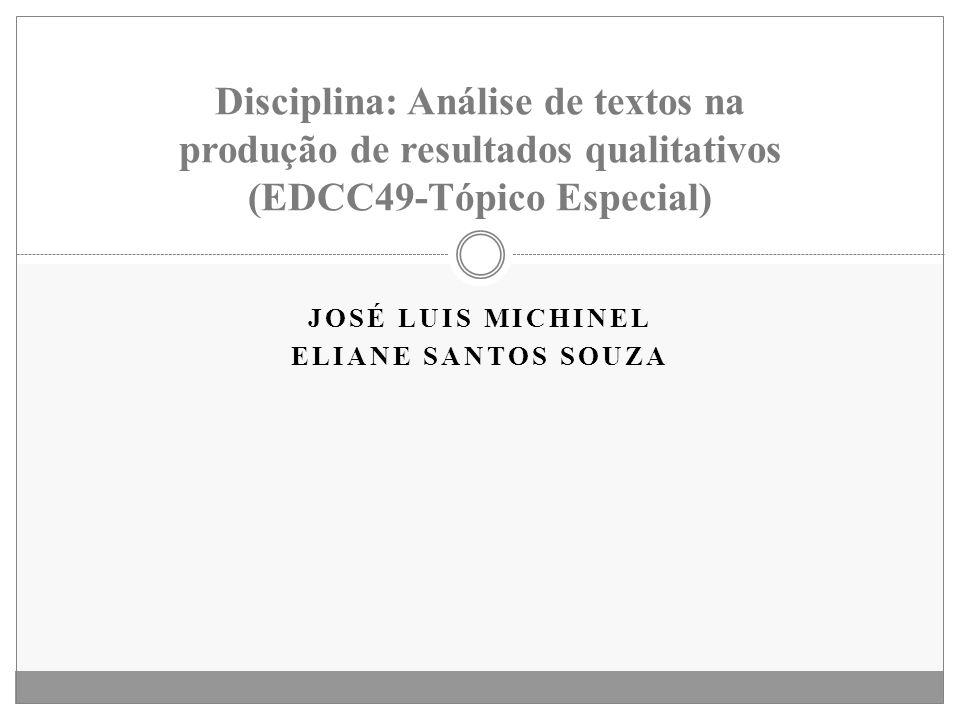JOSÉ LUIS MICHINEL ELIANE SANTOS SOUZA Disciplina: Análise de textos na produção de resultados qualitativos (EDCC49-Tópico Especial)